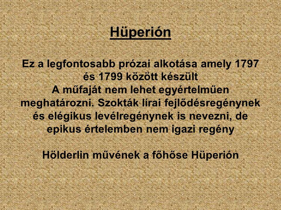 Hüperión Ez a legfontosabb prózai alkotása amely 1797 és 1799 között készült A műfaját nem lehet egyértelműen meghatározni. Szokták lírai fejlődésregé