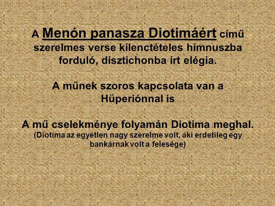 A Menón panasza Diotimáért című szerelmes verse kilenctételes himnuszba forduló, disztichonba írt elégia. A műnek szoros kapcsolata van a Hüperiónnal
