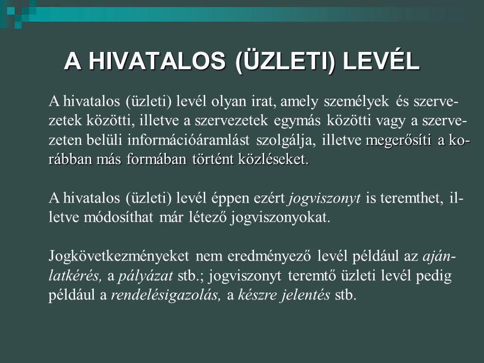 A HIVATALOS (ÜZLETI) LEVÉL A hivatalos (üzleti) levél olyan irat, amely személyek és szerve- zetek közötti, illetve a szervezetek egymás közötti vagy