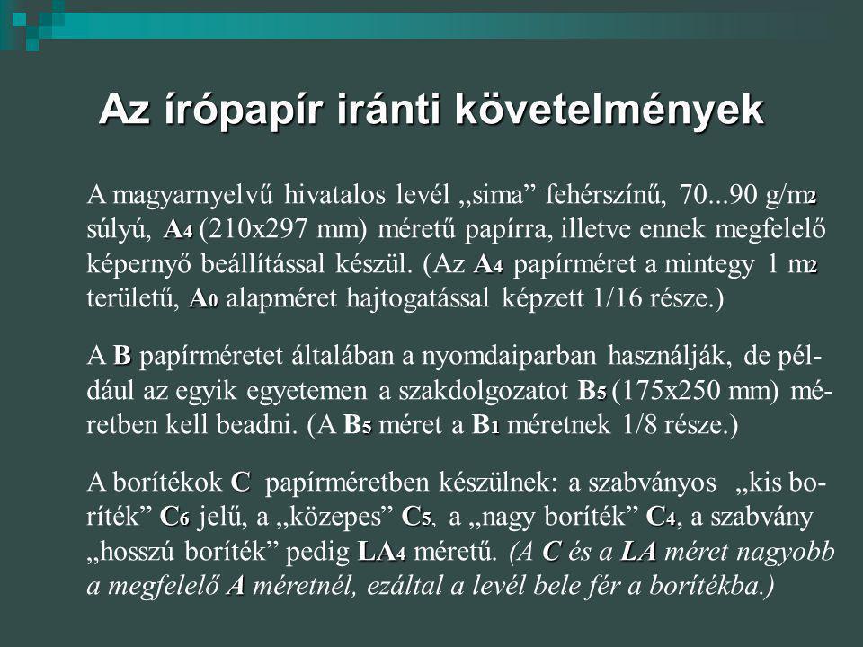 """Az írópapír iránti követelmények 2 A magyarnyelvű hivatalos levél """"sima"""" fehérszínű, 70...90 g/m 2 A 4 súlyú, A 4 (210x297 mm) méretű papírra, illetve"""
