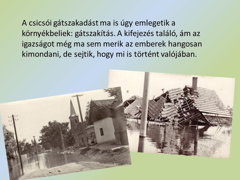 A csicsói gát-, pontosabban töltésszakadást ugyanis robbantás okozta, amelyet a katonaság hajtott végre.