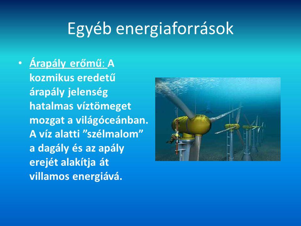 """Egyéb energiaforrások Árapály erőmű: A kozmikus eredetű árapály jelenség hatalmas víztömeget mozgat a világóceánban. A víz alatti """"szélmalom"""" a dagály"""
