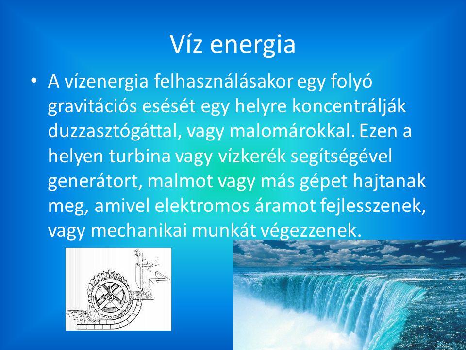 Víz energia A vízenergia felhasználásakor egy folyó gravitációs esését egy helyre koncentrálják duzzasztógáttal, vagy malomárokkal. Ezen a helyen turb