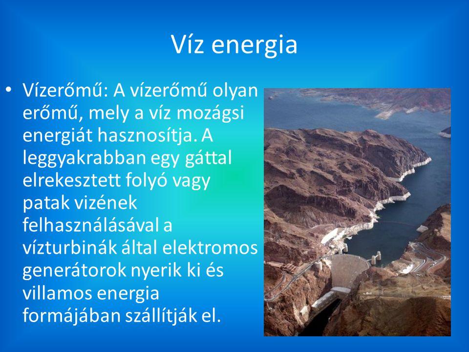 Víz energia Vízerőmű: A vízerőmű olyan erőmű, mely a víz mozágsi energiát hasznosítja. A leggyakrabban egy gáttal elrekesztett folyó vagy patak vizéne