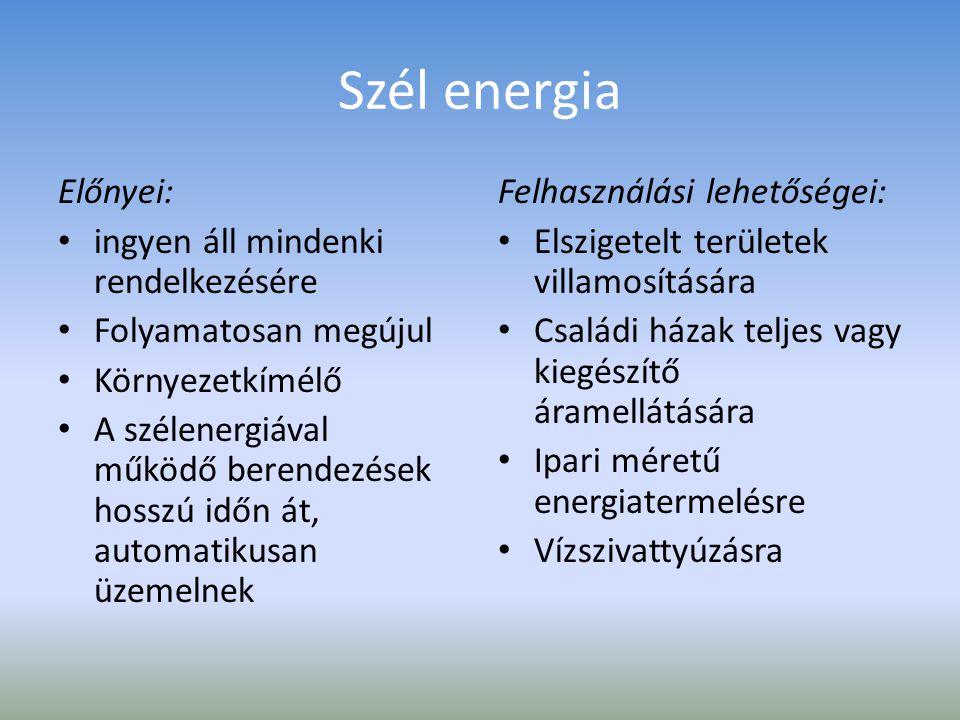 Szél energia Előnyei: ingyen áll mindenki rendelkezésére Folyamatosan megújul Környezetkímélő A szélenergiával működő berendezések hosszú időn át, aut