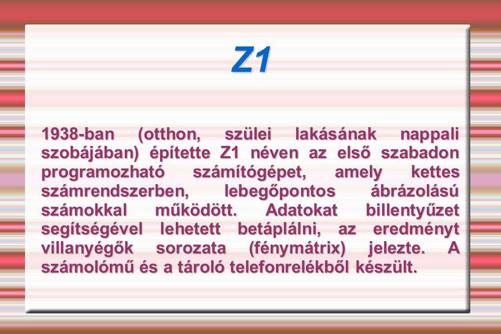 Z1 1938-ban (otthon, szülei lakásának nappali szobájában) építette Z1 néven az első szabadon programozható számítógépet, amely kettes számrendszerben,
