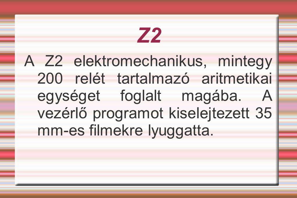 Z2 A Z2 elektromechanikus, mintegy 200 relét tartalmazó aritmetikai egységet foglalt magába. A vezérlő programot kiselejtezett 35 mm-es filmekre lyugg