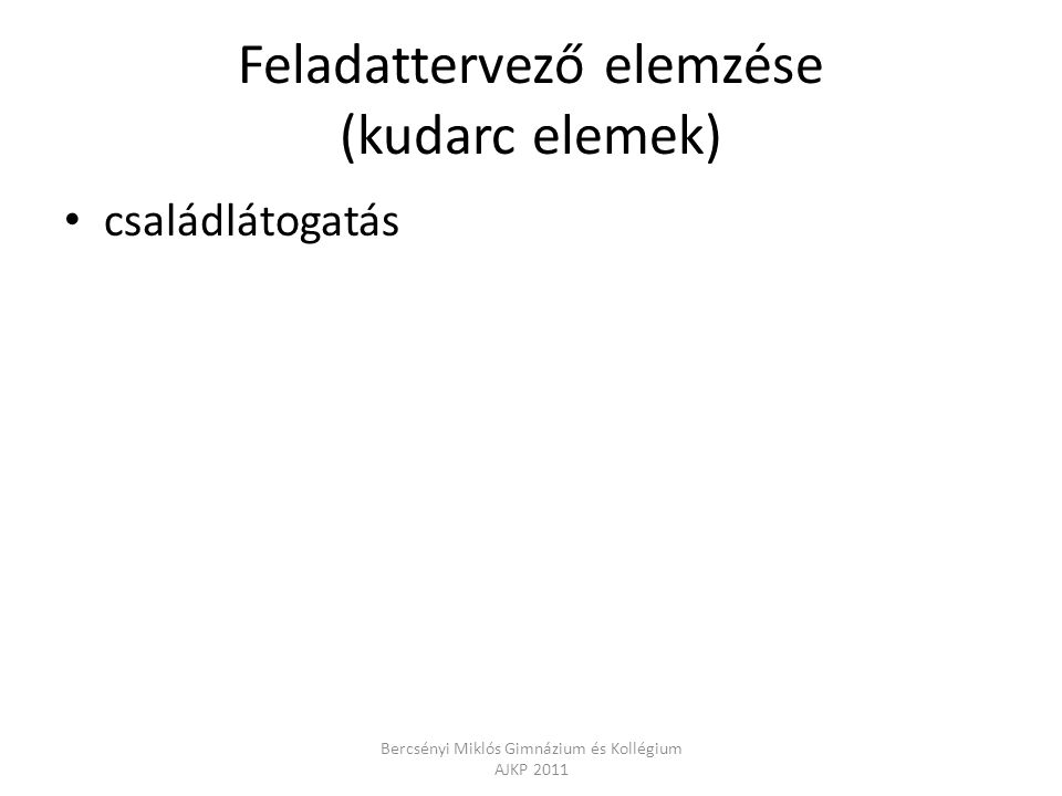 Feladattervező elemzése (kudarc elemek) családlátogatás Bercsényi Miklós Gimnázium és Kollégium AJKP 2011