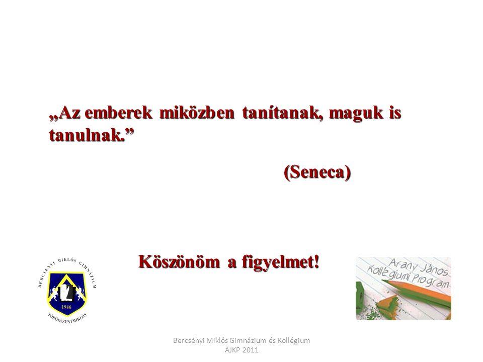"""""""Az emberek miközben tanítanak, maguk is tanulnak."""" (Seneca) Köszönöm a figyelmet!"""