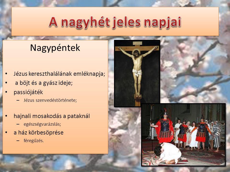 Nagypéntek Jézus kereszthalálának emléknapja; a böjt és a gyász ideje; passiójáték – Jézus szenvedéstörténete; hajnali mosakodás a pataknál – egészség