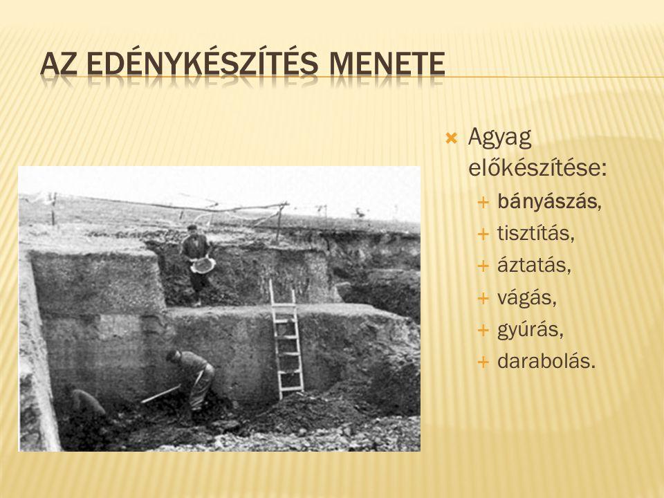  Agyag előkészítése:  bányászás,  tisztítás,  áztatás,  vágás,  gyúrás,  darabolás.