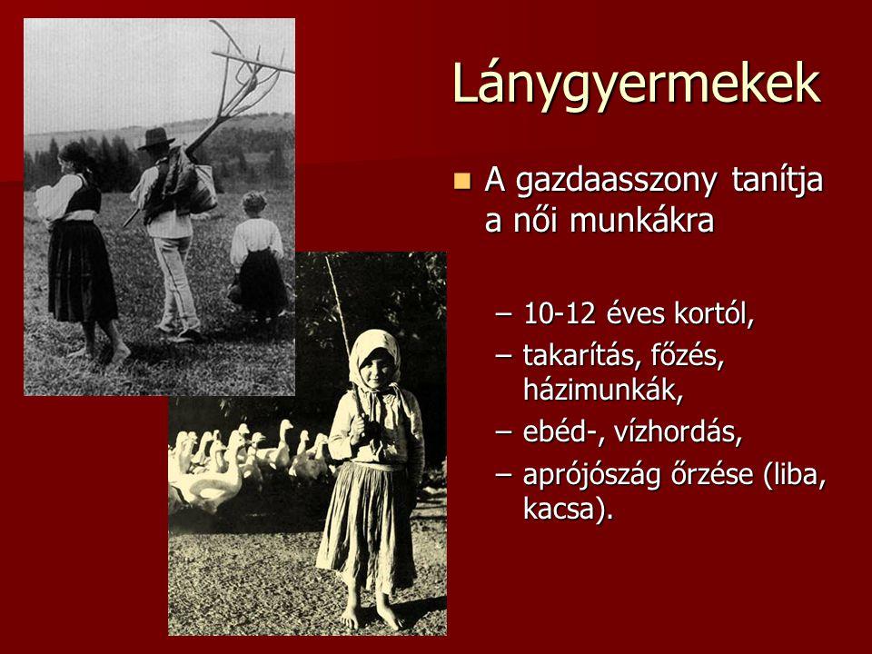 Lánygyermekek A gazdaasszony tanítja a női munkákra A gazdaasszony tanítja a női munkákra –10-12 éves kortól, –takarítás, főzés, házimunkák, –ebéd-, v