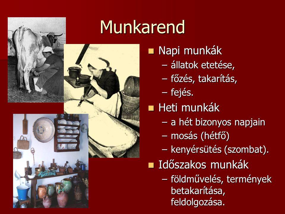Munkarend Napi munkák Napi munkák –állatok etetése, –főzés, takarítás, –fejés. Heti munkák Heti munkák –a hét bizonyos napjain –mosás (hétfő) –kenyérs