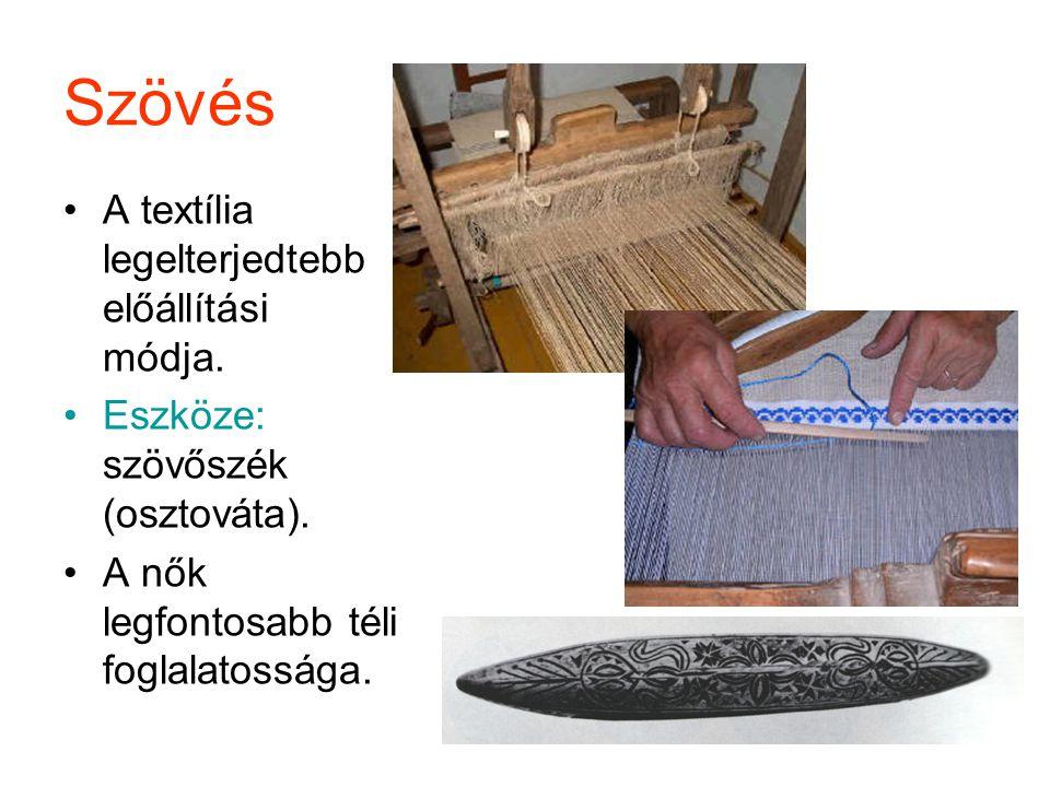 Szövés A textília legelterjedtebb előállítási módja. Eszköze: szövőszék (osztováta). A nők legfontosabb téli foglalatossága.