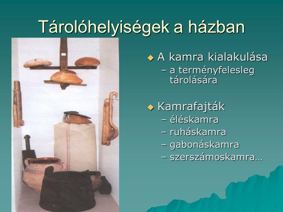 Tárolóhelyiségek a házban  A kamra kialakulása –a terményfelesleg tárolására  Kamrafajták –éléskamra –ruháskamra –gabonáskamra –szerszámoskamra…