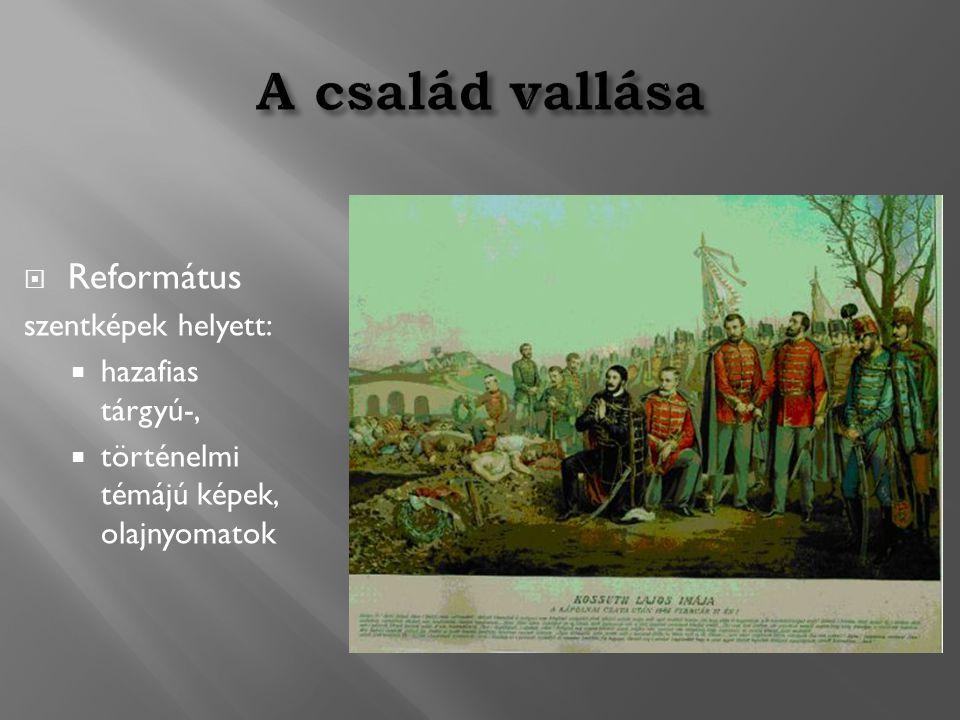  Református szentképek helyett:  hazafias tárgyú-,  történelmi témájú képek, olajnyomatok
