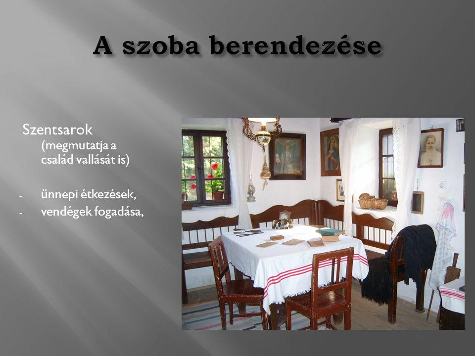 Szentsarok (megmutatja a család vallását is) - ünnepi étkezések, - vendégek fogadása,