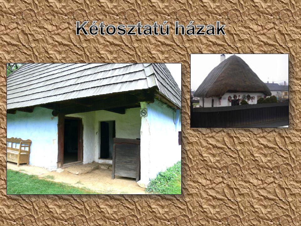 Háromosztatú ház: - szoba - konyha - kamra.A 15-16.