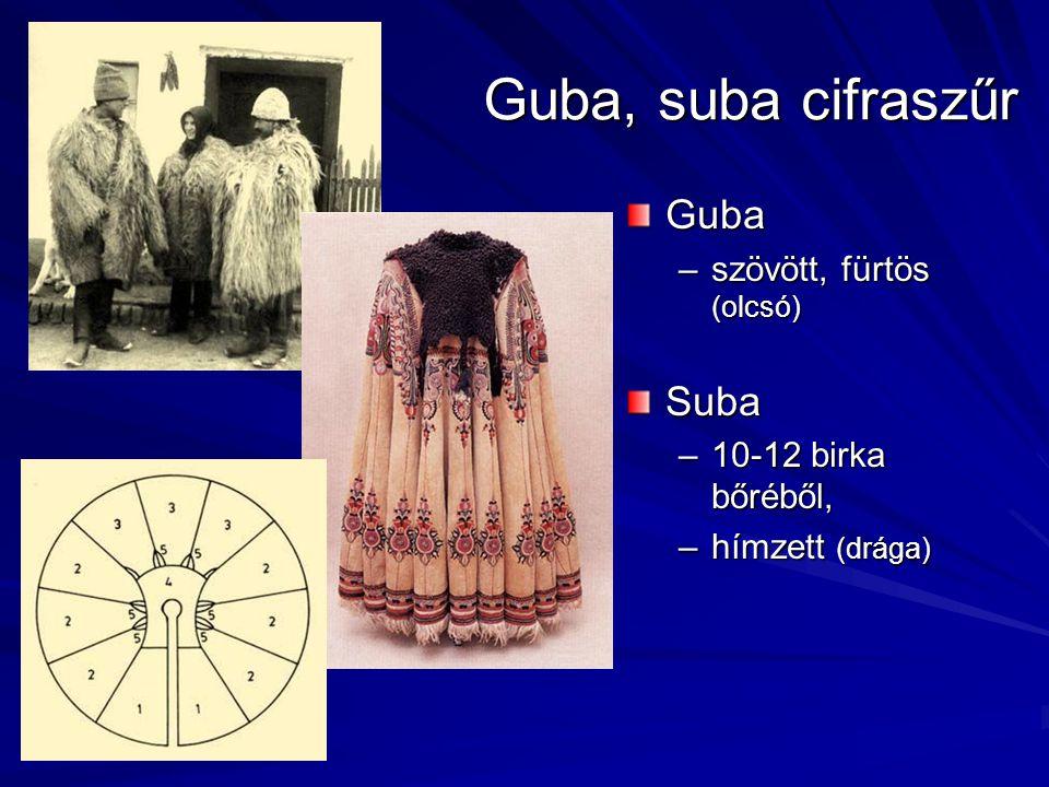 Guba, suba cifraszűr Guba –szövött, fürtös (olcsó)Suba –10-12 birka bőréből, –hímzett (drága)