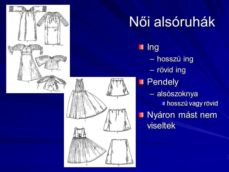 Női alsóruhák Ing –hosszú ing –rövid ingPendely –alsószoknya hosszú vagy rövid Nyáron mást nem viseltek