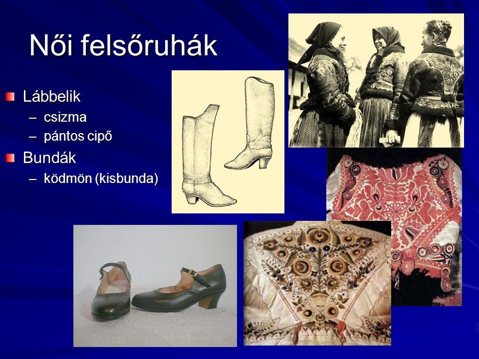 Női felsőruhák Lábbelik –csizma –pántos cipő Bundák –ködmön (kisbunda)