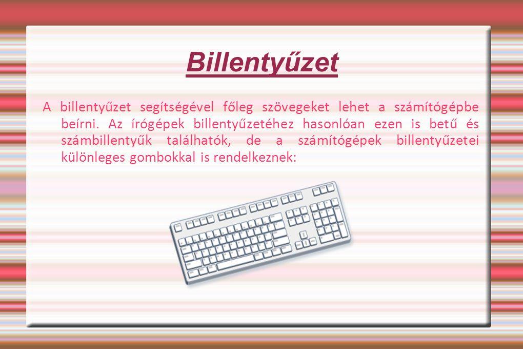 Billentyűzet A billentyűzet segítségével főleg szövegeket lehet a számítógépbe beírni. Az írógépek billentyűzetéhez hasonlóan ezen is betű és számbill