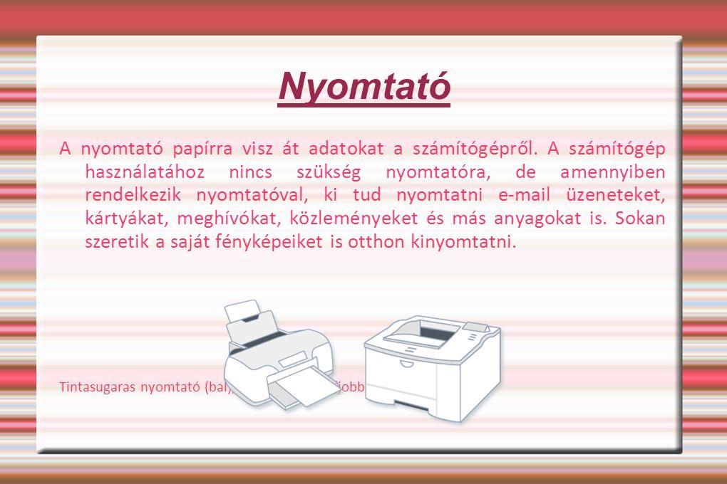 Nyomtató A nyomtató papírra visz át adatokat a számítógépről. A számítógép használatához nincs szükség nyomtatóra, de amennyiben rendelkezik nyomtatóv