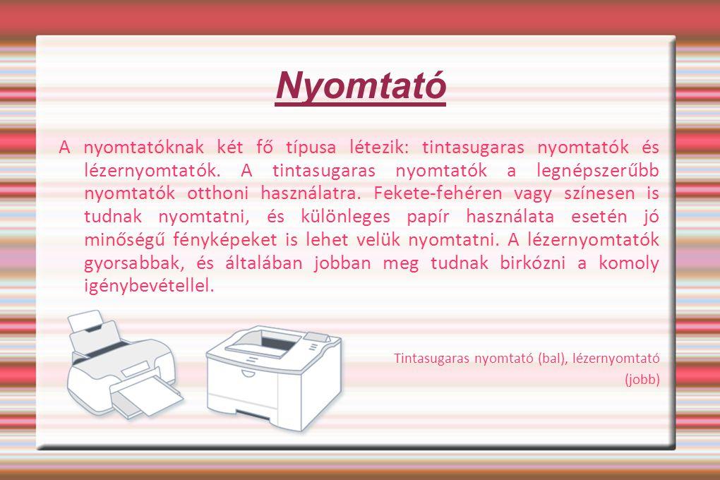 Nyomtató A nyomtatóknak két fő típusa létezik: tintasugaras nyomtatók és lézernyomtatók. A tintasugaras nyomtatók a legnépszerűbb nyomtatók otthoni ha