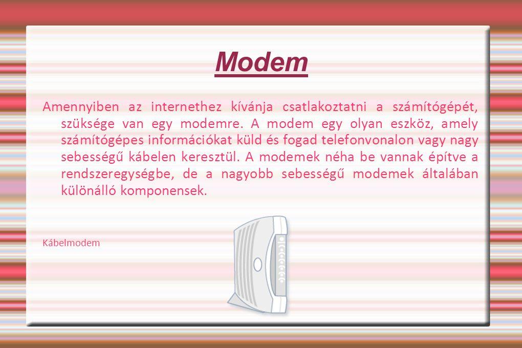 Modem Amennyiben az internethez kívánja csatlakoztatni a számítógépét, szüksége van egy modemre. A modem egy olyan eszköz, amely számítógépes informác