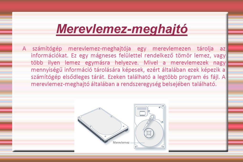 Merevlemez-meghajtó A számítógép merevlemez-meghajtója egy merevlemezen tárolja az információkat. Ez egy mágneses felülettel rendelkező tömör lemez, v