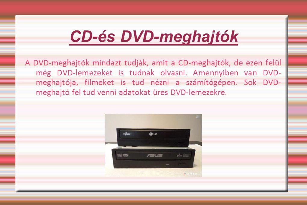 CD-és DVD-meghajtók A DVD-meghajtók mindazt tudják, amit a CD-meghajtók, de ezen felül még DVD-lemezeket is tudnak olvasni. Amennyiben van DVD- meghaj