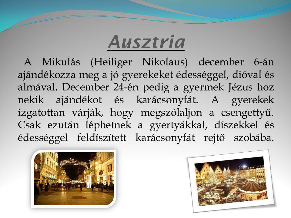 Ausztria A Mikulás (Heiliger Nikolaus) december 6-án ajándékozza meg a jó gyerekeket édességgel, dióval és almával.