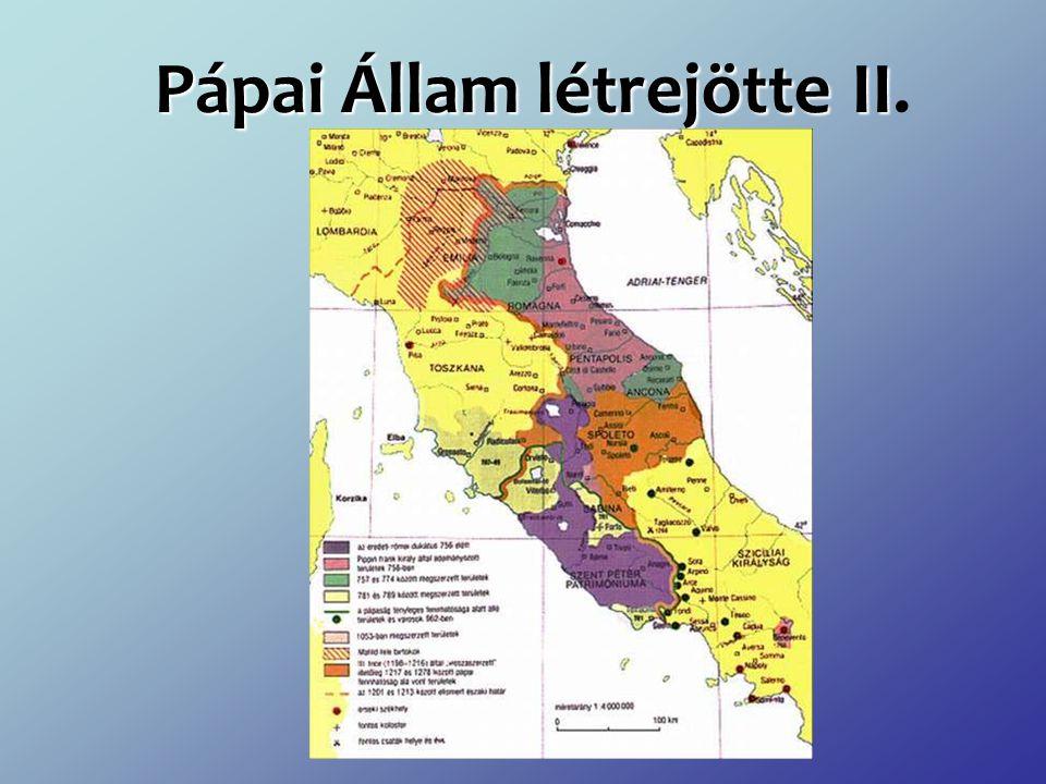 Pápai Állam létrejötte II Pápai Állam létrejötte II.