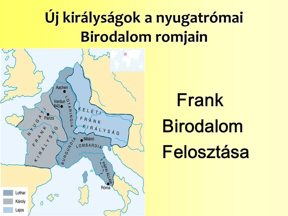 Új királyságok a nyugatrómai Birodalom romjain Frank Birodalom Felosztása