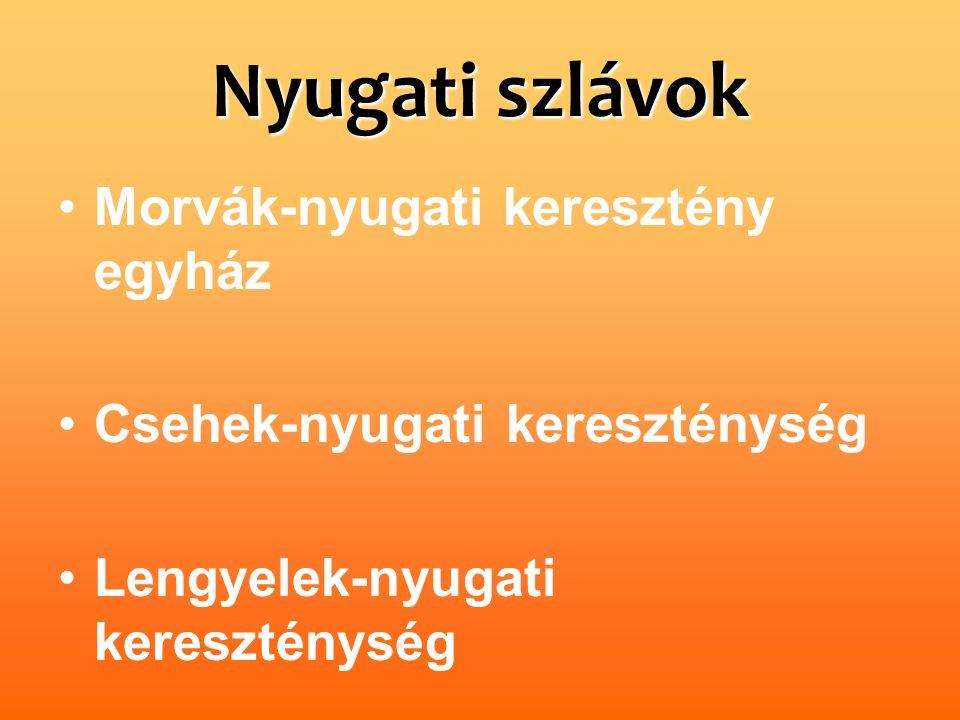 Nyugati szlávok Morvák-nyugati keresztény egyház Csehek-nyugati kereszténység Lengyelek-nyugati kereszténység