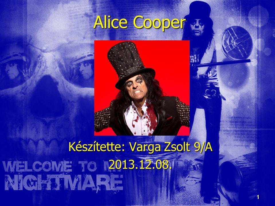 1 1 Alice Cooper Készítette: Varga Zsolt 9/A 2013.12.08.