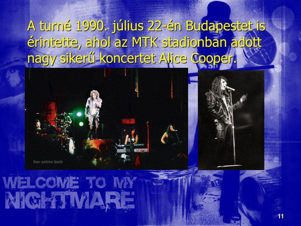11 11 A turné 1990. július 22-én Budapestet is érintette, ahol az MTK stadionban adott nagy sikerű koncertet Alice Cooper.