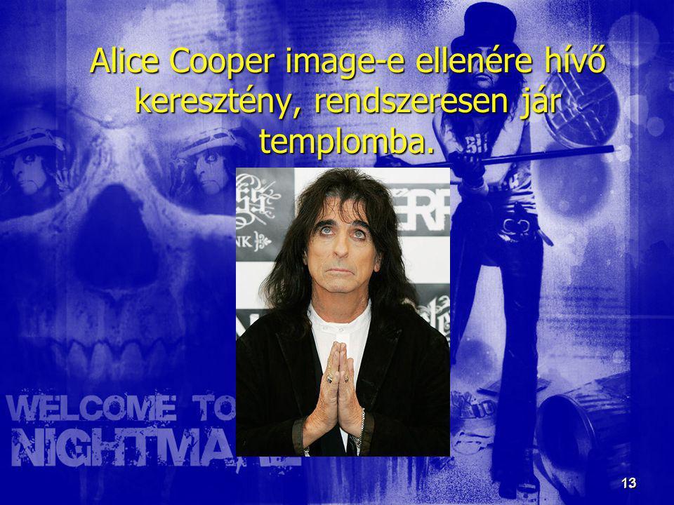 13 13 Alice Cooper image-e ellenére hívő keresztény, rendszeresen jár templomba.