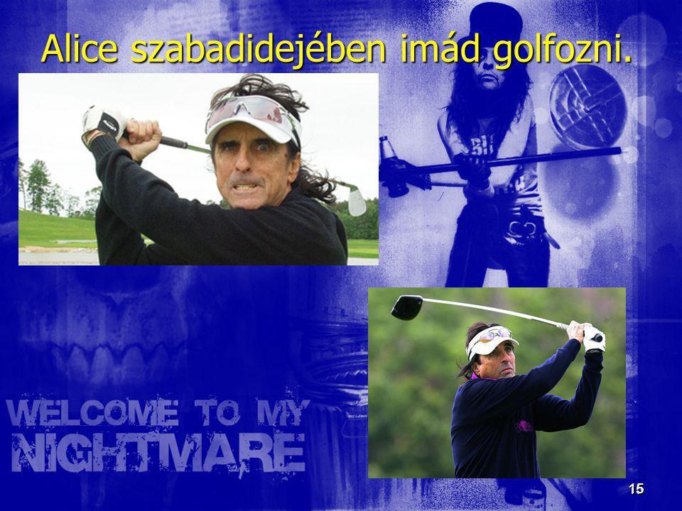 15 15 Alice szabadidejében imád golfozni.