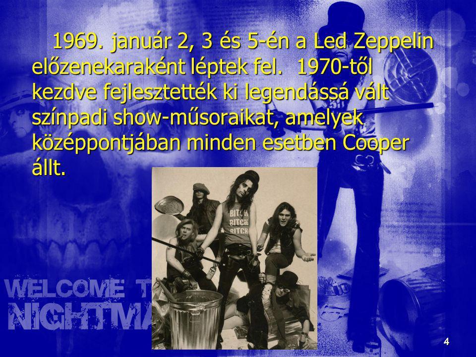 4 4 1969. január 2, 3 és 5-én a Led Zeppelin előzenekaraként léptek fel. 1970-től kezdve fejlesztették ki legendássá vált színpadi show-műsoraikat, am