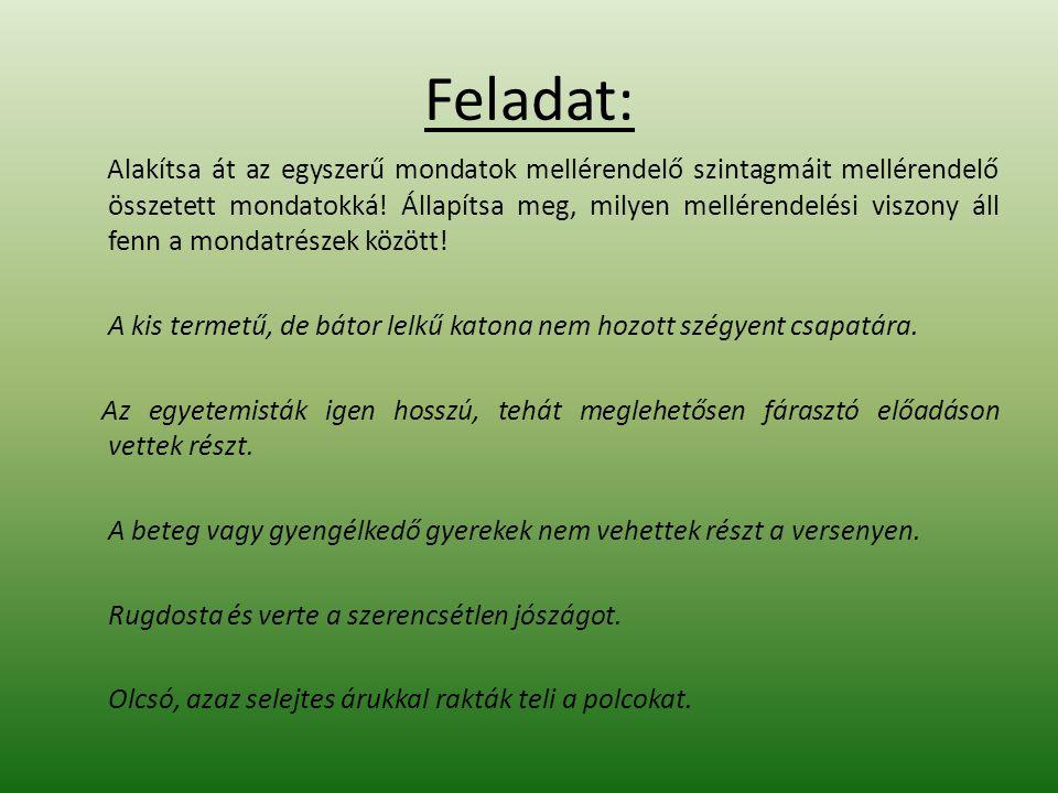Feladat: Alakítsa át az egyszerű mondatok mellérendelő szintagmáit mellérendelő összetett mondatokká! Állapítsa meg, milyen mellérendelési viszony áll