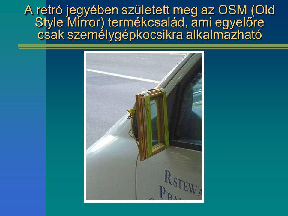 A retró jegyében született meg az OSM (Old Style Mirror) termékcsalád, ami egyelőre csak személygépkocsikra alkalmazható