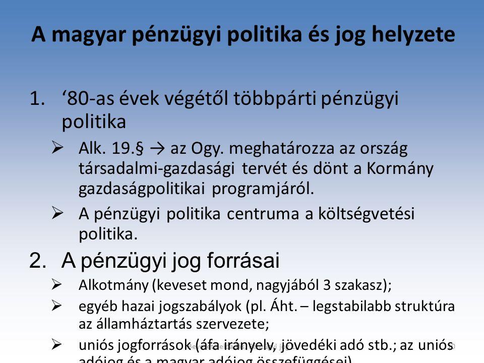 Bevezető előadás, Pénzügyi jog 1.11 A magyar pénzügyi jog jellegzetességei  Politikafüggő;  Mozaikszerű (a világ különböző jogrendszereiből emel át jogintézményeket);  Túlelosztó (túlzottan redisztributív);  Paternalista;  Korrupt → Korrupció.