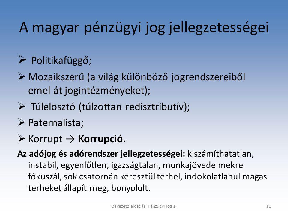 Bevezető előadás, Pénzügyi jog 1.11 A magyar pénzügyi jog jellegzetességei  Politikafüggő;  Mozaikszerű (a világ különböző jogrendszereiből emel át