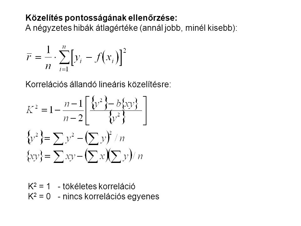 Közelítés pontosságának ellenőrzése: A négyzetes hibák átlagértéke (annál jobb, minél kisebb): Korrelációs állandó lineáris közelítésre: K 2 = 1 - tökéletes korreláció K 2 = 0 - nincs korrelációs egyenes