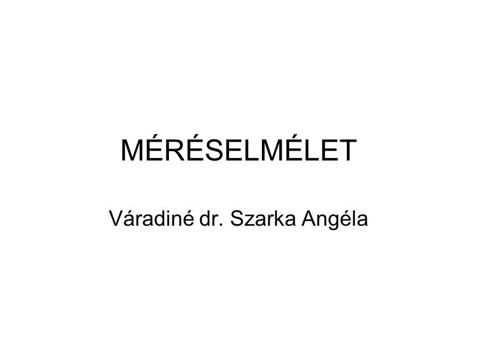 MÉRÉSELMÉLET Váradiné dr. Szarka Angéla