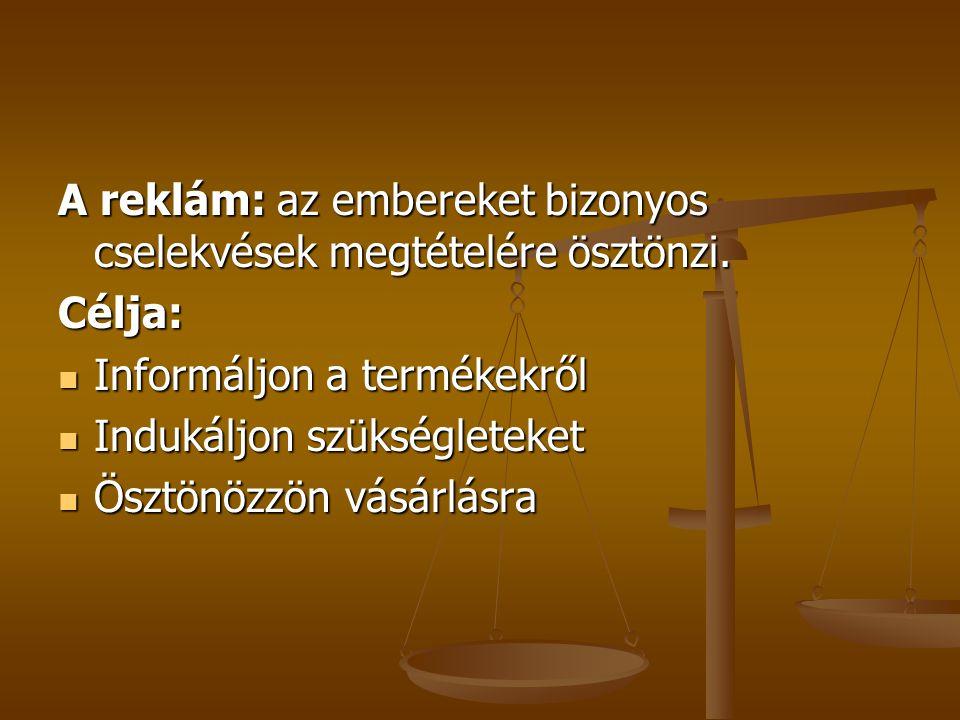 A reklám: az embereket bizonyos cselekvések megtételére ösztönzi. Célja: Informáljon a termékekről Informáljon a termékekről Indukáljon szükségleteket