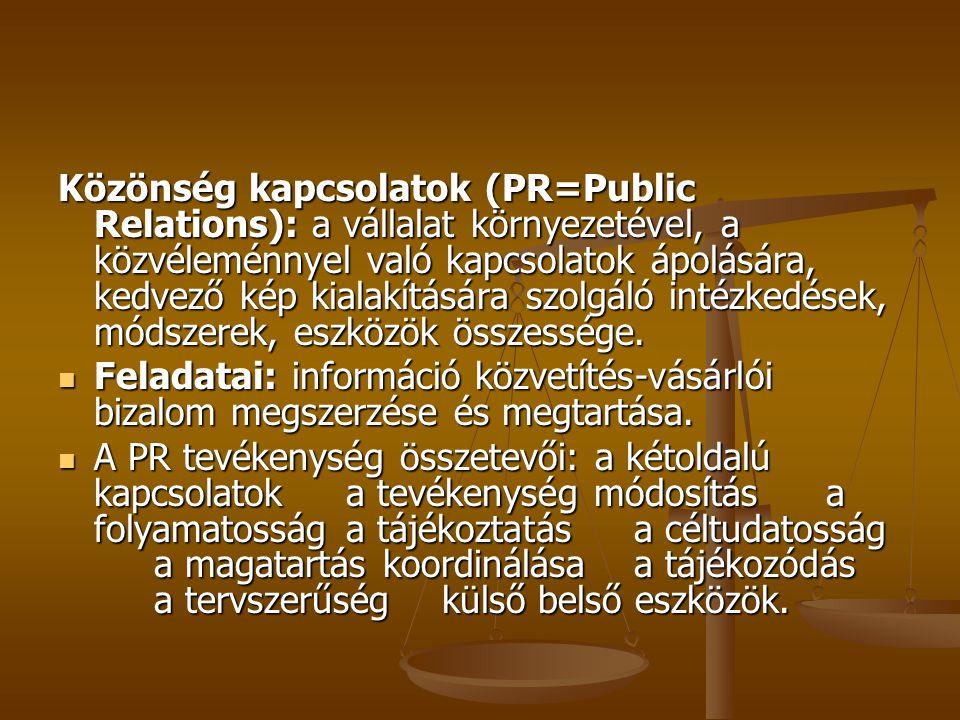 Közönség kapcsolatok (PR=Public Relations): a vállalat környezetével, a közvéleménnyel való kapcsolatok ápolására, kedvező kép kialakítására szolgáló