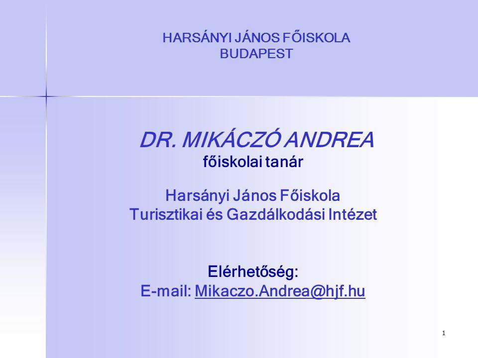 1 HARSÁNYI JÁNOS FŐISKOLA BUDAPEST DR. MIKÁCZÓ ANDREA főiskolai tanár Harsányi János Főiskola Turisztikai és Gazdálkodási Intézet Elérhetőség: E-mail: