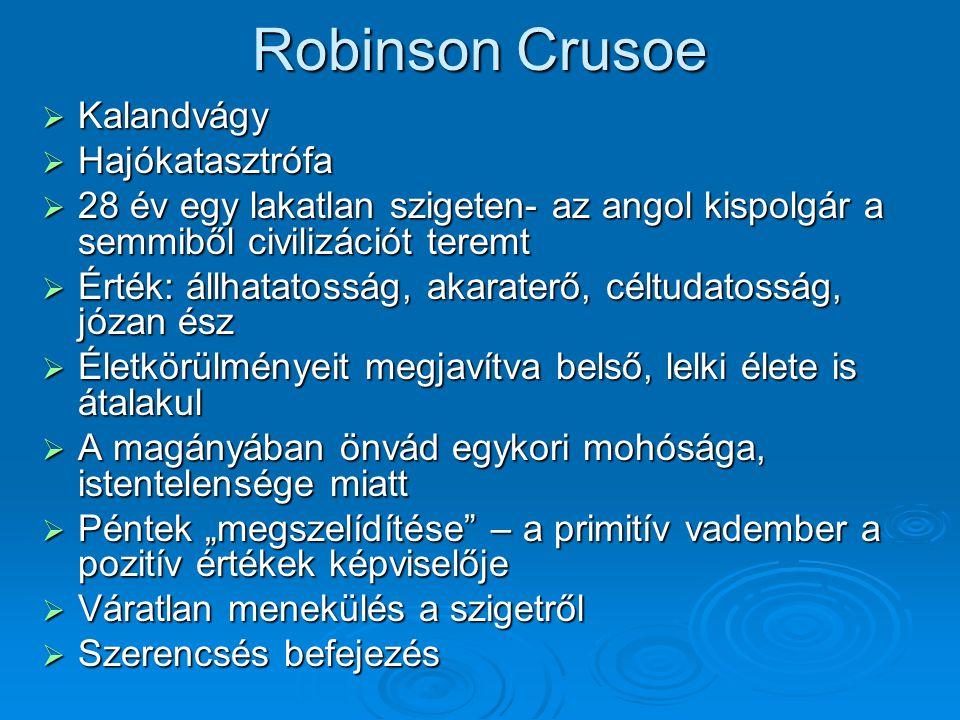 Robinson Crusoe  Kalandvágy  Hajókatasztrófa  28 év egy lakatlan szigeten- az angol kispolgár a semmiből civilizációt teremt  Érték: állhatatosság